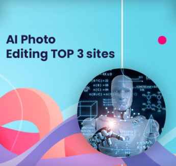 Artificial Intelligence Photo Editing Top 3 Sites